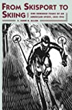 From Skisport to Skiing: One Hundred Years of an American Sport, 1840-1940