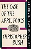 The Case of the April Fools: A Ludovic Travers Mystery (The Ludovic Travers Mysteries)
