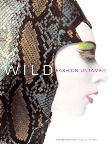 Wild: Fashion Untamed (Metropolitan Museum of Art Series)