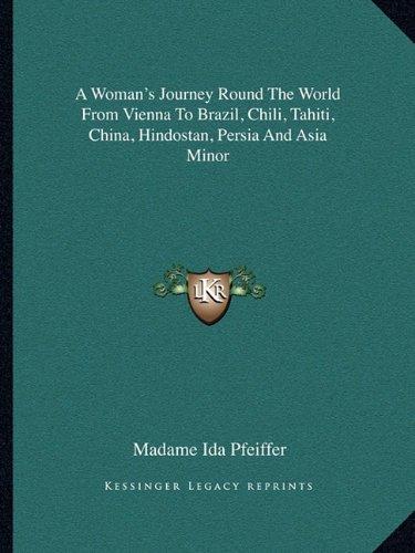 A Woman's Journey Round The World From Vienna To Brazil, Chili, Tahiti, China, Hindostan, Persia And Asia Minor ePub fb2 book