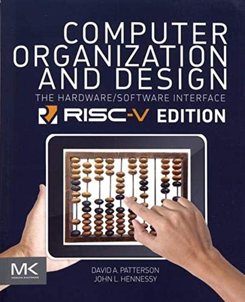 Computer Organization And Design Risc V Edition The Hardware Software Interface The Morgan Kaufmann Series In Computer Architecture And Design Patterson David A Hennessy John L 9780128122754 Amazon Com Books