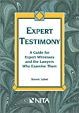 Expert Testimony : A Guide for Expert Witnesses and the Lawyers Who Examine Them, Lubet, Steven, 1556815956