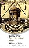 Mes bien-aimés frères : Histoire et Dérive de la franc-maçonnerie par Marion