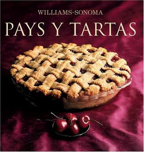 Williams-Sonoma: Pays y Tartas: Williams-Sonoma: Pies and Tarts, Spanish-Language Edition (Coleccion Williams-Sonoma) (Spanish Edition) by Brand: Degustis