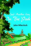 Just Another Day in the Park, John Wheelock, 1420882503