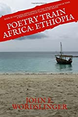 Poetry Train Africa: Ethiopia 9: Mind Diving in the Strange Lands of Time & Writing Poems in the Face of Death (Volume 1) Paperback