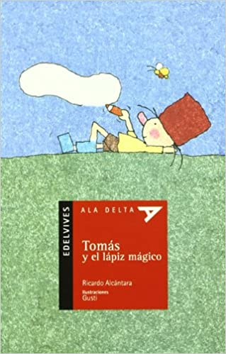 Tomas y el lapiz magico/Thomas and the Magical Pencil (Ala Delta) (Ala Delta. Serie Roja) (Spanish Edition) (Spanish) Paperback – October 1, 2002
