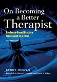 On Becoming a Better Therapist: Evidence-Based Practice One Client at a Time