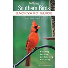 Southern Birds: Backyard Guide * Watching * Feeding * Landscaping * Nurturing - North Carolina, South Carolina, Georgia, Florida, Mississippi, Louisiana, ... Texas (Bird Watcher's Digest Backyard Guide)