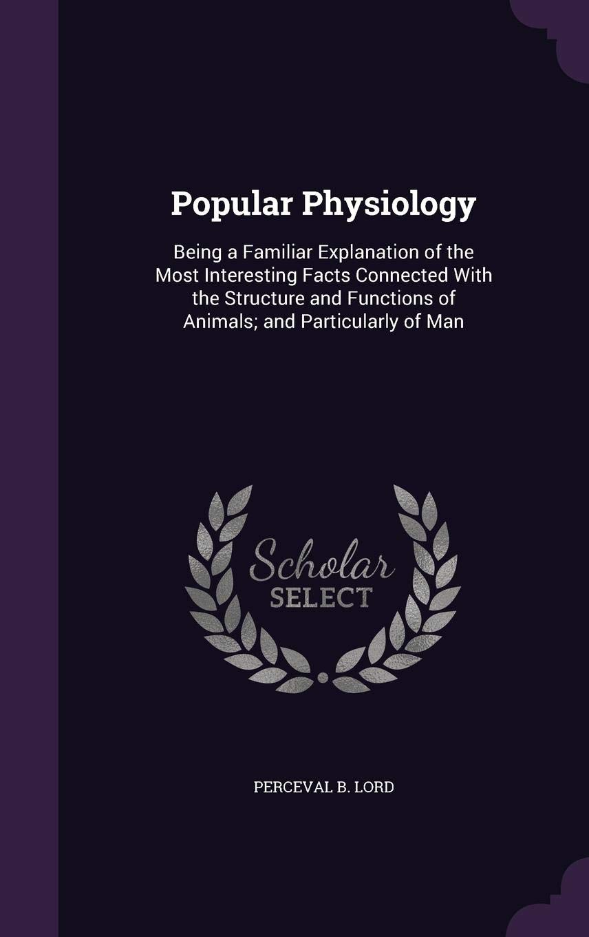 Most Interesting Facts >> Buy Popular Physiology Being A Familiar Explanation Of The