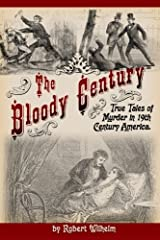 The Bloody Century: True Tales of Murder in 19th Century America Paperback