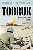 Front cover for the book Tobruk: The Great Siege 1941-2 by William F. Buckingham