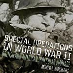 Special Operations in World War II: British and American Irregular Warfare - Campaigns and Commanders Series | Andrew L. Hargreaves