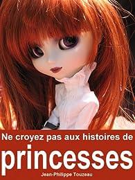 Ne croyez pas aux histoires de princesses par Jean-Philippe Touzeau