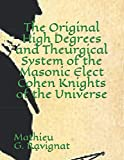 The Original High Degrees and Theurgical System of the Masonic Elect Cohen Knights of the Universe