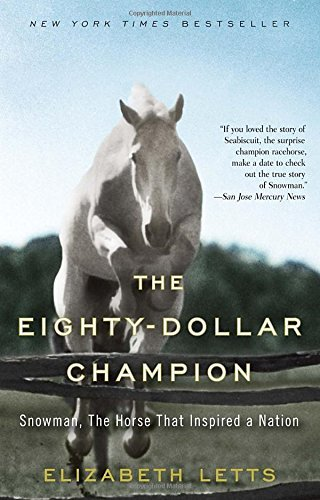 The Eighty-Dollar Champion: Snowman, The Horse That Inspired a Nation by Elizabeth Letts (2012-05-29) (The 80 Dollar Horse)
