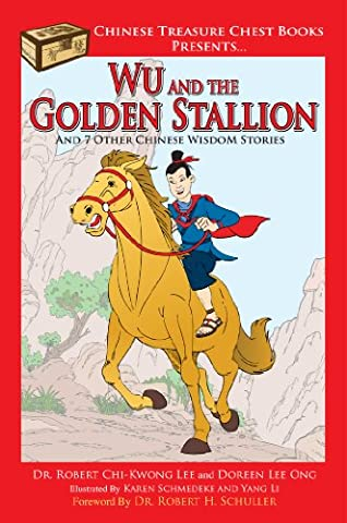 Wu and the Golden Stallion: And 7 Other Chinese WisdoM Stories (Chinese Treasure Chest Series Book