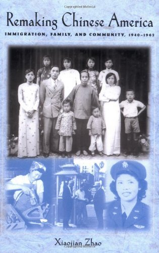 Remaking Chinese America: Immigration, Family, and Community, 1940-1965 (Remaking Chinas)