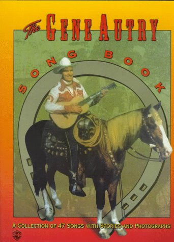 The Gene Autry Song Book: A Collection of 47 Songs with Stories and Photographs (Piano/Vocal/Chords)