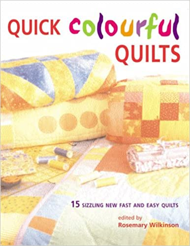 Quick colourful quilts : 15 sizzling new fast and easy quilts