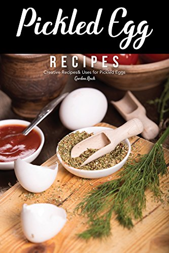 Pickled Egg Recipes: Creative Recipes& Uses for Pickled Eggs by Gordon Rock