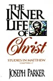 The Inner Life of Christ, Joseph Parker, 0899572421