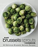 Easy Brussels Sprouts Cookbook: 50 Delicious Brussels Sprouts Recipes