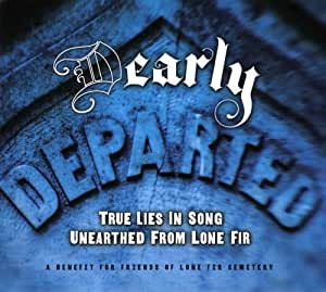 Dearly Departed: True Lies in Song Unearthed from Lone Fir - A Benefit for Lone Fir Cemetary