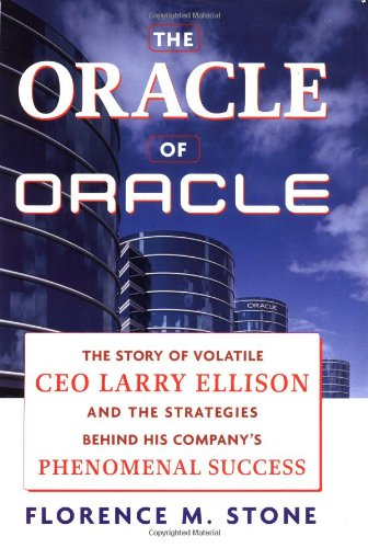 The Oracle Of Oracle  The Story Of Volatile Ceo Larry Ellison And The Strategies Behind His Companys Phenomenal Success