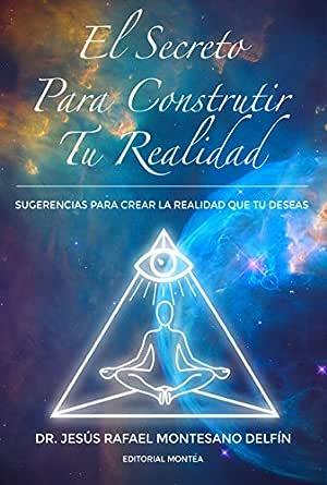 EL SECRETO PARA CONSTRUIR TU REALIDAD.: Sugerencias para crear la ...