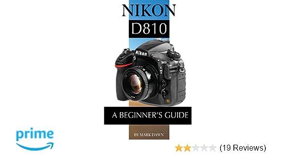 Nikon D810: A Beginner's Guide: Mark Dawn: 9781506103648