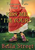 Kiss Me, I'm Yours (Tennessee Waltz Book 2)
