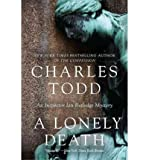 By Charles Todd A Lonely Death: An Inspector Ian Rutledge Mystery (Inspector Ian Rutledge Mysteries) (Reprint) [Paperback] by  Charles Todd in stock, buy online here