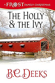 The Holly & The Ivy (Frost Family Christmas Book 3) by [Deeks, B.C.]