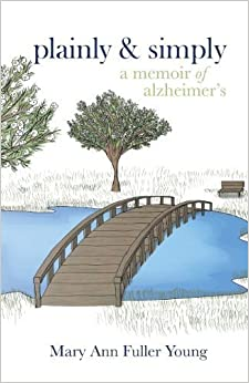 Plainly and Simply: A Memoir of Alzheimer's by Mary Ann Fuller Young (2014-05-01)