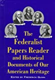 The Federalist Papers Reader and Historical Documents of Our American Heritage, , 0929765583