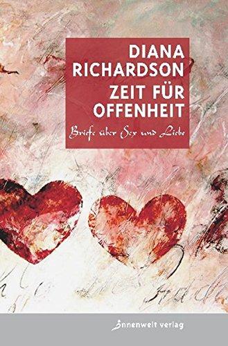 Zeit für Offenheit: Briefe über Sex und Liebe Taschenbuch – 1. Mai 2011 Diana Richardson Pavitra Wolf Innenwelt Verlag GmbH 3942502062
