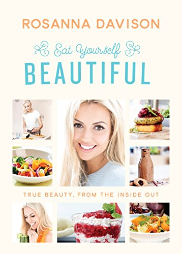 Eat Yourself Beautiful: True Beauty, From the Inside Out by Rosanna Davison