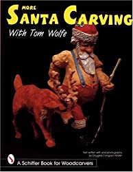 More Santa Carving with Tom Wolfe (Schiffer Book for Woodcarvers)
