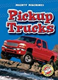 Pickup Trucks (Blastoff! Readers: Mighty Machines) (Blastoff Readers. Level 1)