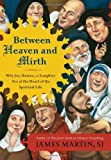 Between Heaven and Mirth, James Martin, 0062024264