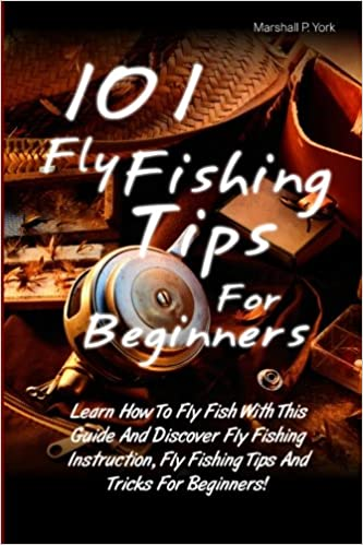 101 Fly Fishing Tips For Beginners Learn How To Fly Fish With This