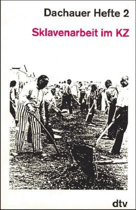 Dachauer Hefte 2 : Sklavenarbeit im KZ