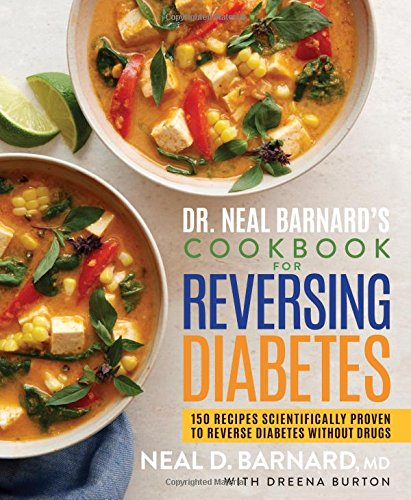 Dr. Neal Barnard's Cookbook for Reversing Diabetes: 150 Recipes Scientifically Proven to Reverse Diabetes Without Drugs cover