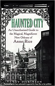 Haunted City: Unauthorized Guide to the Magical, Magnificent New Orleans of Anne Rice