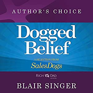 Dogged Belief - Four Mindsets of Champion Sales Dogs Audiobook