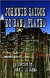 Johnnie Saigon No Band Played, John Di Sanza, 1424155320