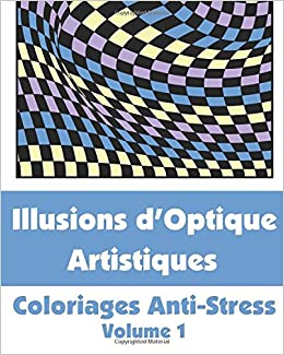 Coloriage Anti Stress Illusion Doptique.Illusions D Optique Artistiques Coloriages Anti Stress Volume 1