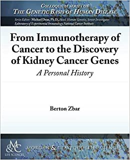 Book From Immunotherapy of Cancer to the Discovery of Kidney Cancer Genes: A Personal History (Colloquium Series on The Genetic Basis of Human Disease)
