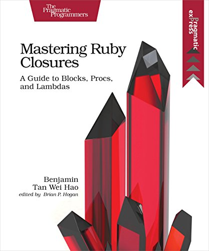 Mastering Ruby Closures: A Guide to Blocks, Procs, and Lambdas by Pragmatic Bookshelf
